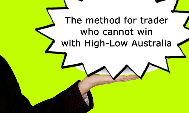 The method for trader who cannot win with High-Low Australia