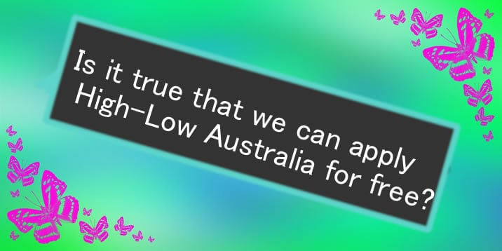 Is it true that we can apply High-Low Australia for free?