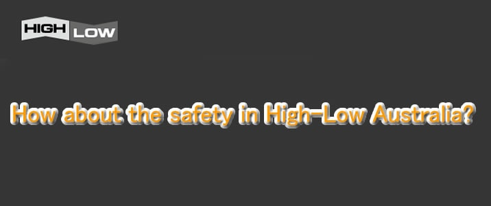 How about the safety in High-Low Australia?